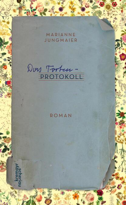 Marianne Jungmaier Das Tortenprotokoll marianne kaurin almost autumn