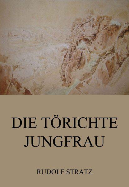 Rudolf Stratz Die törichte Jungfrau rudolf stratz schloss vogelöd