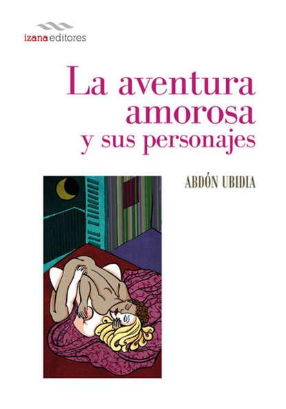 цена на Abdón Ubidia La aventura amorosa y sus personajes