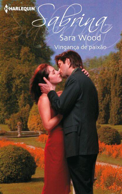 SARA WOOD Vingança de paixão