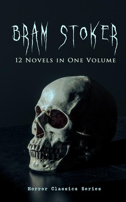 Фото - Bram Stoker BRAM STOKER: 12 Novels in One Volume (Horror Classics Series) bad bram stoker