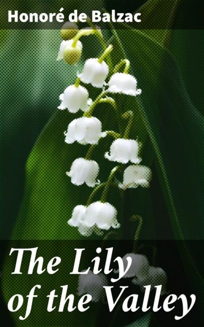 Фото - Оноре де Бальзак The Lily of the Valley оноре де бальзак a prince of bohemia