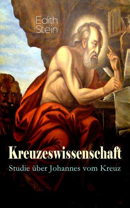 Edith Stein Kreuzeswissenschaft - Studie über Johannes vom Kreuz johannes czwalina vom glück zu arbeiten