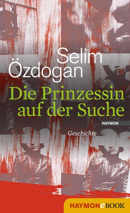 Фото - Selim Ozdogan Die Prinzessin auf der Suche selim ozdogan papierpussy
