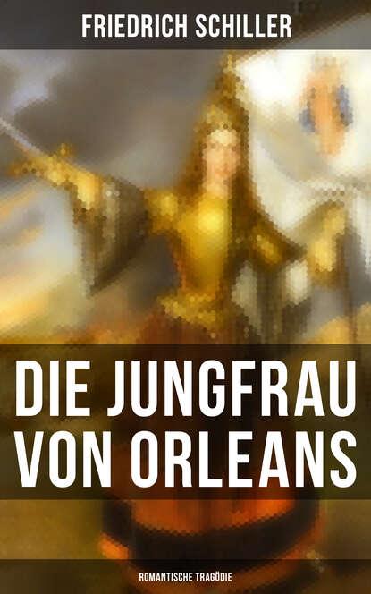 Die Jungfrau von Orleans: Romantische Trag?die