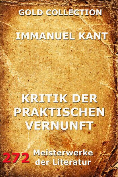 Immanuel Kant Kritik der praktischen Vernunft и кант immanuel kant s kritik der reinen vernunft
