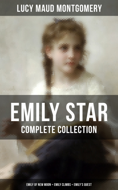 Люси Мод Монтгомери EMILY STAR - Complete Collection: Emily of New Moon + Emily Climbs + Emily's Quest emily purdy mary