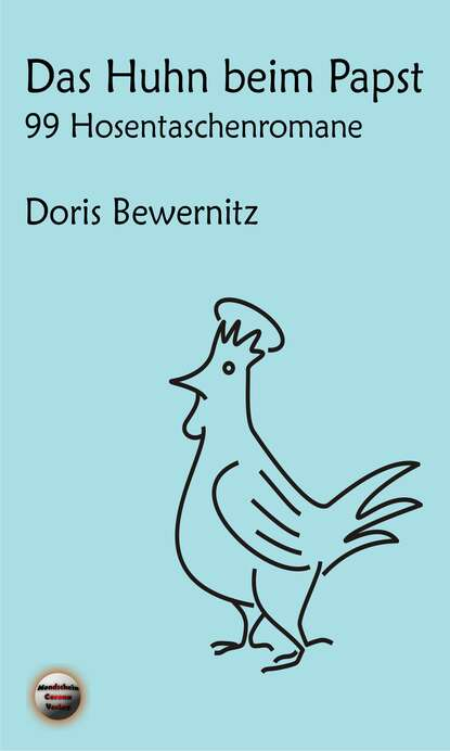 Doris Bewernitz Das Huhn beim Papst: 99 Hosentaschenromane I недорого