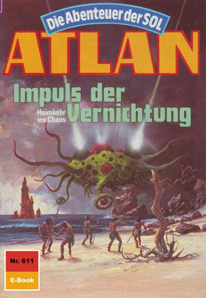 Horst Hoffmann Atlan 611: Impuls der Vernichtung horst hoffmann atlan 521 das neue ziel