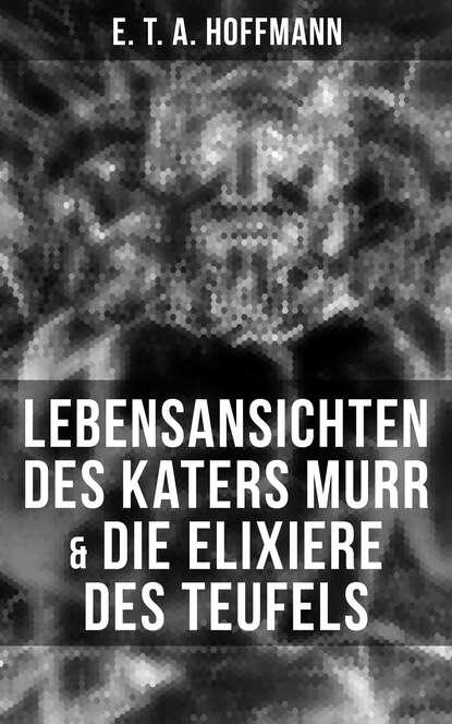 Фото - E. T. A. Hoffmann Lebensansichten des Katers Murr & Die Elixiere des Teufels e t a hoffmann nachricht von den neuesten schicksalen des hundes berganza