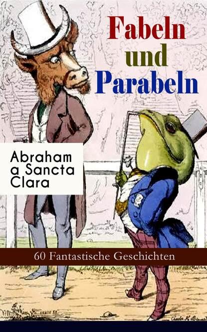 Abraham a Sancta Clara Fabeln und Parabeln: 60 Fantastische Geschichten tatjana sindeeva burova fabeln und parabeln