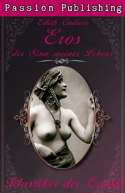 Edith Cadivec Klassiker der Erotik 24: Eros, der Sinn meines Lebens недорого