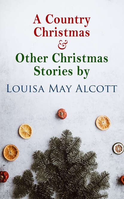 Луиза Мэй Олкотт A Country Christmas & Other Christmas Stories by Louisa May Alcott alcott louisa may a modern mephistopheles by l m alcott finnish edition