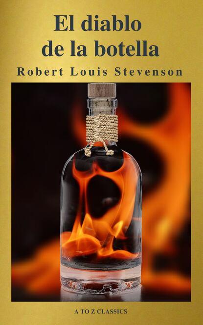 Роберт Льюис Стивенсон El diablo en la botella (Un clásico de terror) ( AtoZ Classics ) max liebster un crisol de terror
