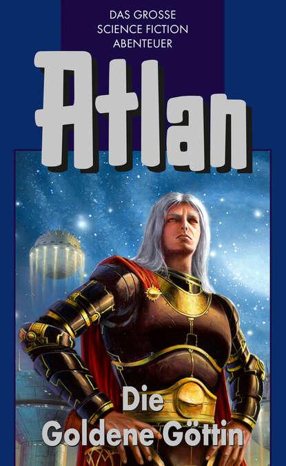 Atlan 23: Die Goldene G?ttin (Blauband)
