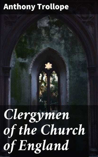 Фото - Anthony Trollope Clergymen of the Church of England edward synge an answer to all the excuses for not coming to the holy communion by a divine of the church of england e synge by e synge