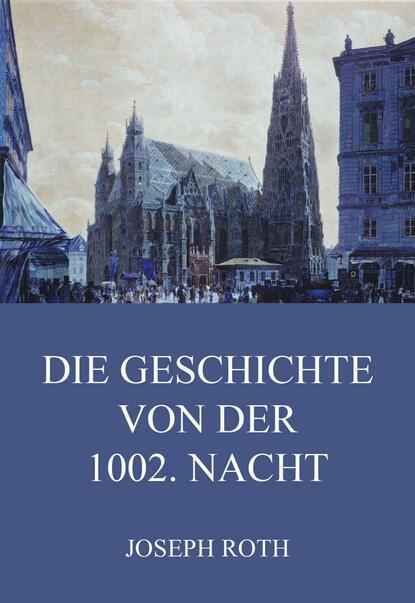 Фото - Йозеф Рот Die Geschichte von der 1002. Nacht cissy thiesies geschichte aus 1001 nacht schehersad