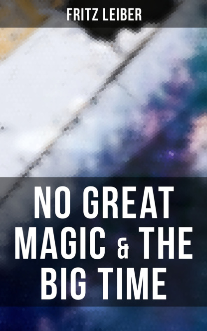 Фото - Fritz Leiber No Great Magic & The Big Time fritz reuter leiber sf ultimate collection 20 time travel