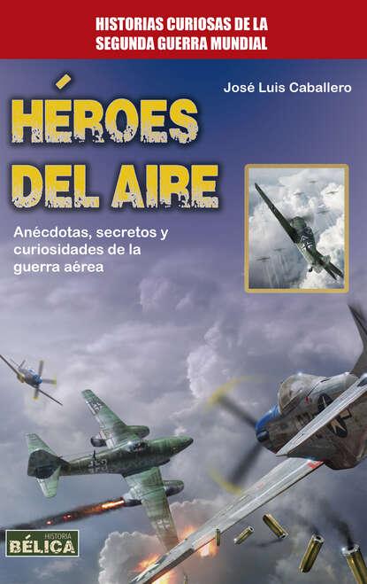 José Luis Caballero Héroes del aire josé luis cabouli atrapamiento y recuperación del alma