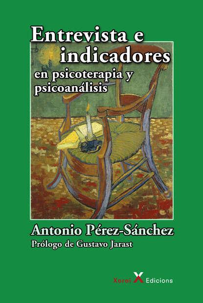 Antonio Pérez-Sánchez Entrevista e indicadores en psicoterapia y psicoanálisis antonio jesús jiménez sánchez san manuel gonzález garcía en andalucía me forjó y en palencia me hizo santo