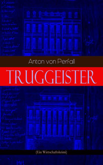 Anton von Perfall Truggeister (Ein Wirtschaftskrimi) anton von perfall erzählungen