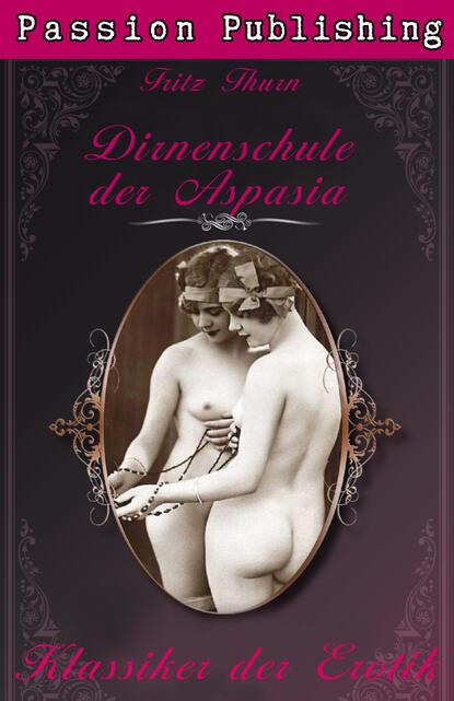Фото - Fritz Thurn Klassiker der Erotik 21: Die Dirnenschule der Aspasia alfred de musset klassiker der erotik 27 gamiani zwei nächte der ausschweifung