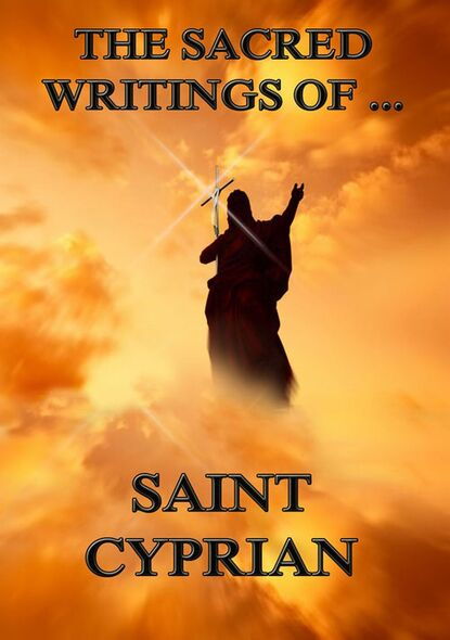 Saint Cyprian The Sacred Writings of Saint Cyprian saint ambrose the sacred writings of saint ambrose