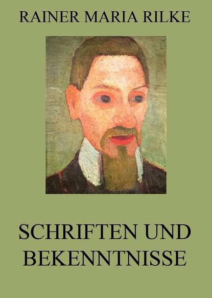 Rainer Maria Rilke Schriften und Bekenntnisse rainer maria rilke eine geschichte dem dunkel erzählt