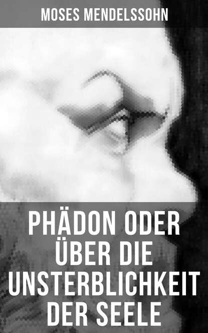 Moses Mendelssohn Phädon oder über die Unsterblichkeit der Seele hanna fischer die kraft der seele