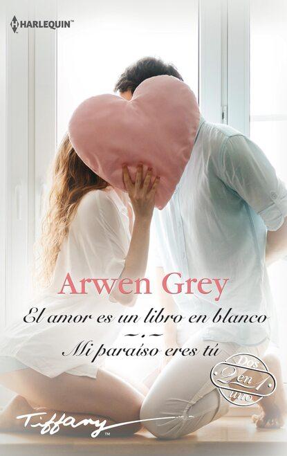 Arwen Grey El amor es un libro en blanco - Mi paraíso eres tú недорого