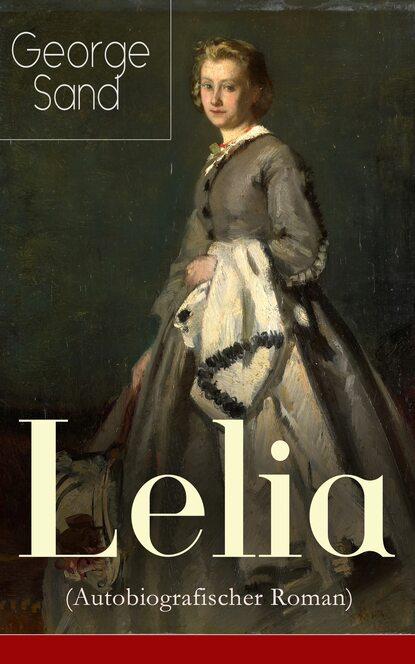 George Sand Lelia (Autobiografischer Roman) mathias kopetzki diese bescheuerte fremdheit in meiner seele autobiografischer roman ungekürzt