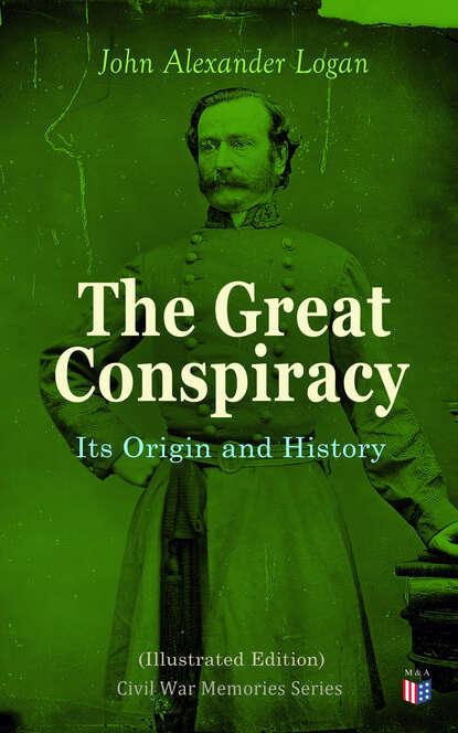 Фото - John Alexander Logan The Great Conspiracy: Its Origin and History (Illustrated Edition) alexander geschonneck computer forensik ix edition