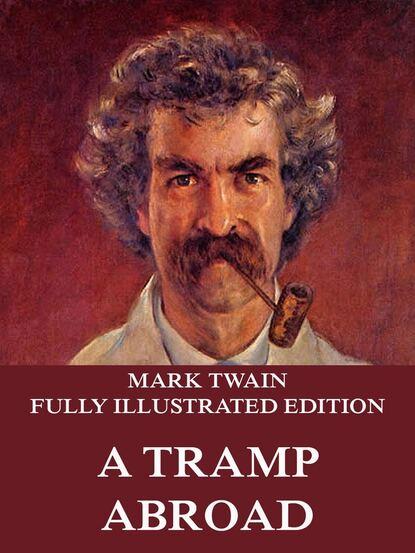 Марк Твен A Tramp Abroad twain m a tramp abroad