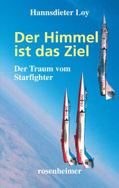 Hannsdieter Loy Der Himmel ist das Ziel - Der Traum vom Starfighter s knüpfer vom himmel hoch da komm ich her