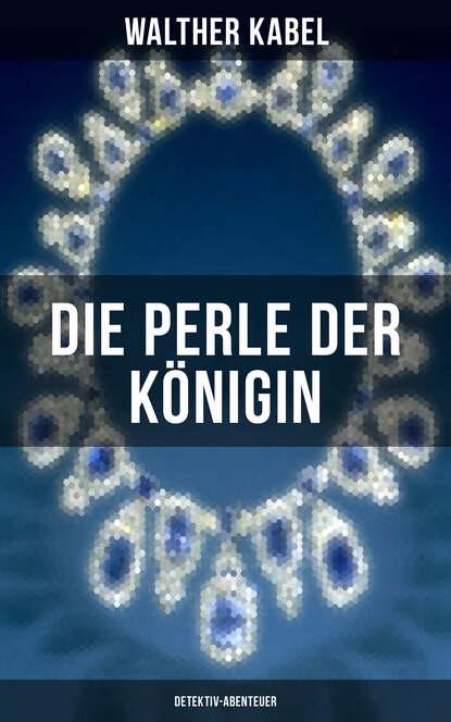 Фото - Walther Kabel Die Perle der Königin (Detektiv-Abenteuer) walther kabel walther kabel krimis über 100 kriminalromane