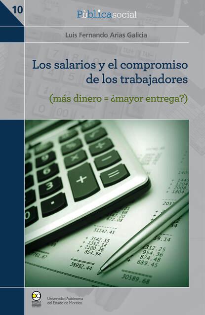 Luis Fernando Arias Galicia Los salarios y el compromiso de los trabajadores alejandro arias el niã±o predicador