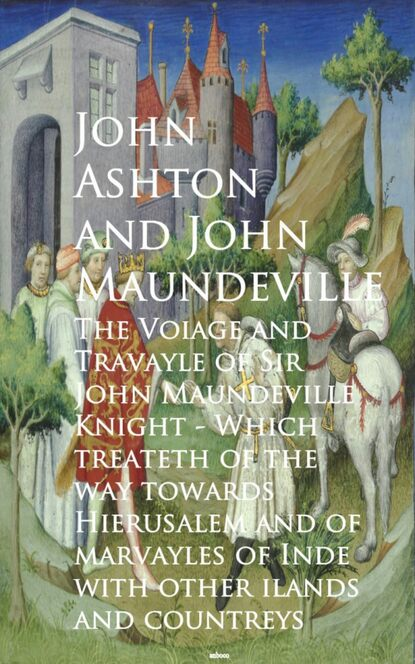 John Maundeville The Voiage and Travayle of Sir John Maundeville K and countreys - John Ashton john hoberman black and blue