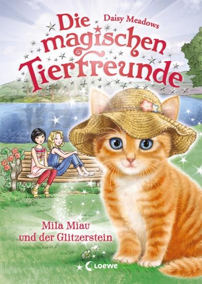 Daisy Meadows Die magischen Tierfreunde 12 - Mila Miau und der Glitzerstein daisy meadows die magischen tierfreunde 7 finja fuchs und die magie der sterne