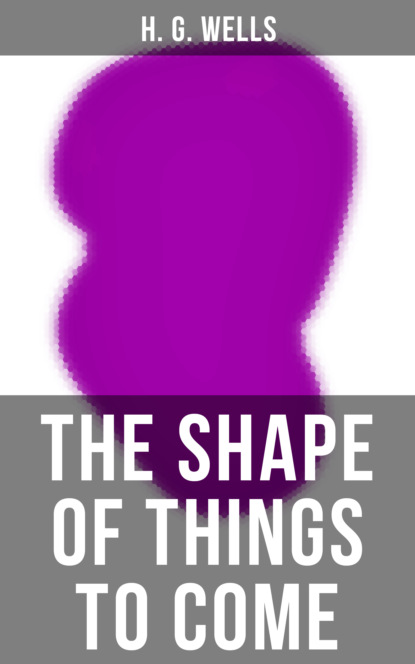 H. G. Wells THE SHAPE OF THINGS TO COME h g wells a short history of the world