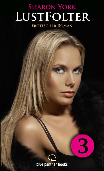Sharon York LustFolter - Teil 3 | Erotischer Roman rostock rainer m spiel mit dem feuer