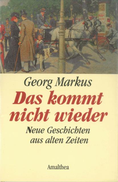 georg markus das kommt nicht wieder Georg Markus Das kommt nicht wieder