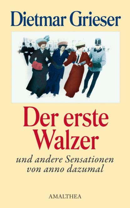 Dietmar Grieser Der erste Walzer группа авторов zensur vom 16 bis zum 18 jahrhundert begriffe diskurse praktiken