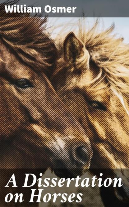 William Osmer A Dissertation on Horses thomas green a dissertation on enthusiasm