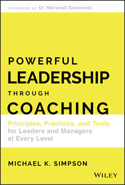 Фото - Michael K. Simpson Powerful Leadership Through Coaching mark wiskup don t be that boss how great communicators get the most out of their employees and their careers