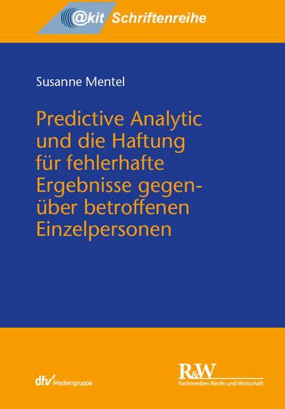 Susanne Mentel Predictive Analytic und die Haftung für fehlerhafte Ergebnisse gegenüber betroffenen Einzelpersonen недорого