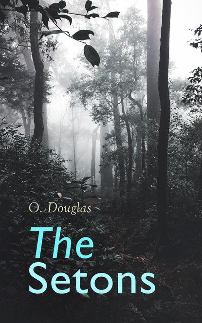 Фото - O. Douglas The Setons o douglas the setons historical novel