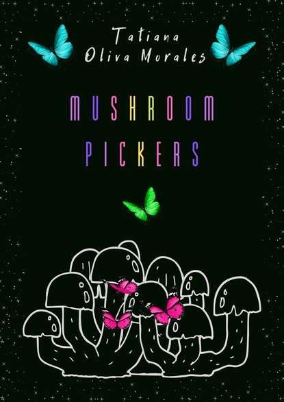 Tatiana Oliva Morales Mushroom pickers