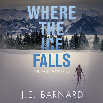 J. E. Barnard Where The Ice Falls - The Falls Mysteries, Book 2 (Unabridged) donald j hauka mister jinnah mysteries 3 book bundle