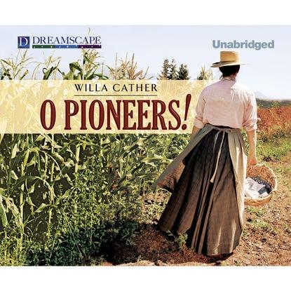 Уилла Кэсер O Pioneers! (Unabridged) уилла кэсер o pioneers unabridged