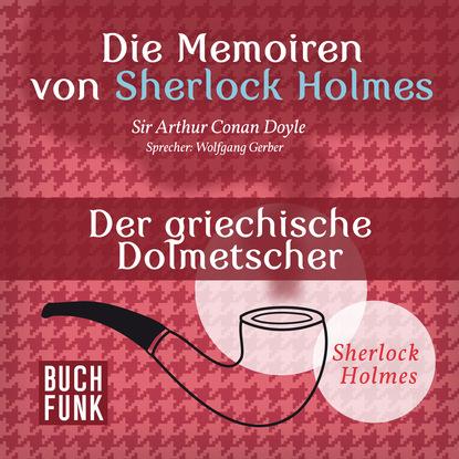 Фото - Артур Конан Дойл Sherlock Holmes: Die Memoiren von Sherlock Holmes - Der griechische Dolmetscher (Ungekürzt) артур конан дойл sherlock holmes die memoiren von sherlock holmes der schreiber des börsenmaklers ungekürzt